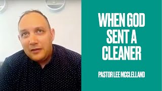 When God Sent a Cleaner by Pastor Lee McClelland