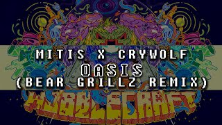 MitiS & Crywolf - Oasis (Bear Grillz Remix)
