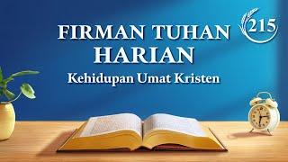"Firman Tuhan Harian - ""Tuhan Mengendalikan Nasib Seluruh Umat Manusia"" - Kutipan 215"