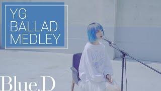 YG BALLAD MEDLEY (Cover by. Blue.D)