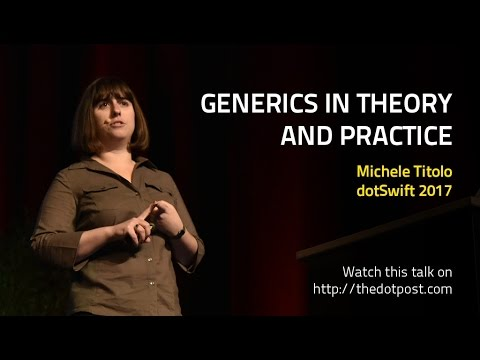 dotSwift 2017 - Michele Titolo - Generics in Theory and Practice