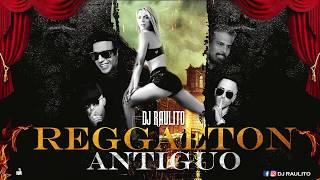 REGGAETON ANTIGUO MIX #01 - DJ RAULITO (Clasicos Del Reggaeton)