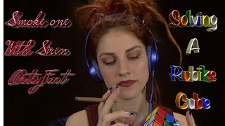 Smoke One ASMR with Siren ArtsyFart ~ Solving a Rubik's Cube ~ Tapping and Talking