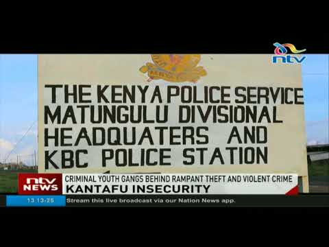 Criminal youth gangs behind rampant theft and violent crime in Kantafu