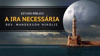 """Estudo Bíblico - """"A Ira Necessária"""" - 16/06/2021 - Rev. Wanderson"""