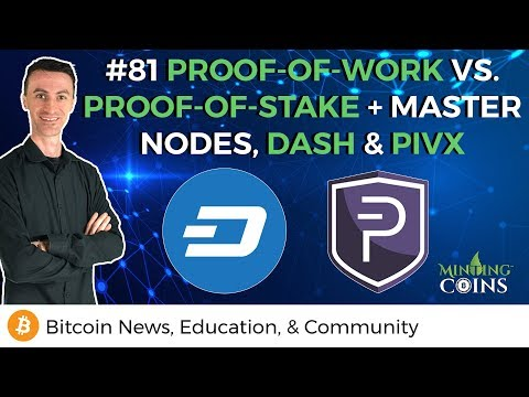 #81 Proof-of-Work vs. Proof-of-Stake + Master Nodes, DASH & PIVX