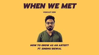 How to grow as an artist? | When We Met Podcast | Platform For Artists | Sindhu Biswal