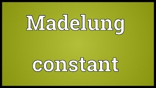 Madelung constant Meaning