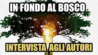 IN FONDO AL BOSCO - INTERVISTA AGLI AUTORI