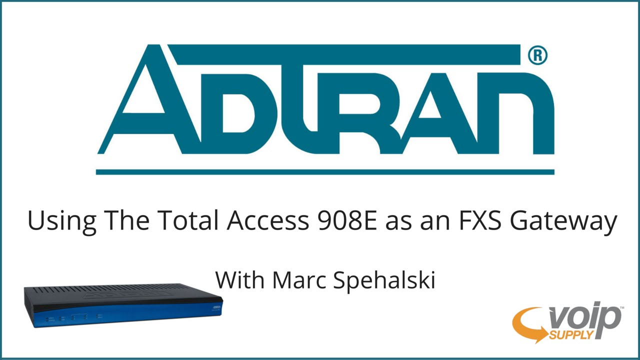 Setting Up The Adtran Total Access 908E as an FXS Gateway | VoIP Supply
