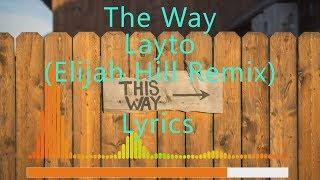 Layto - The Way (Elijah Hill Remix) Lyrics