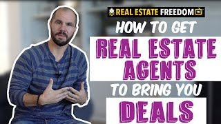 How To Get Real Estate Agents To Bring You Deals