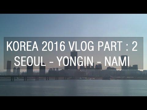 KOREA WINTER 2016 VLOG PART : 2 - SEOUL, PYEONG-CHANG, EVERLAND, NAMI ISLAND