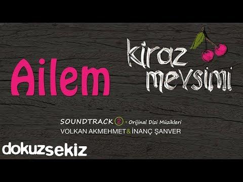 Ailem - Volkan Akmehmet & İnanç Şanver (Cherry Season) (Kiraz Mevsimi Soundtrack 2)