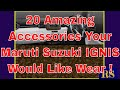 20 Amazing Accessories Your Maruti Suzuki Ignis Would Like Wear
