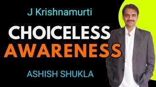 J Krishnamurti Choiceless awareness how long     Ashish Shukla from Deep Knowledge