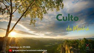 Culto da Manhã - IP Bairro de Fátima - 13/09/2020.