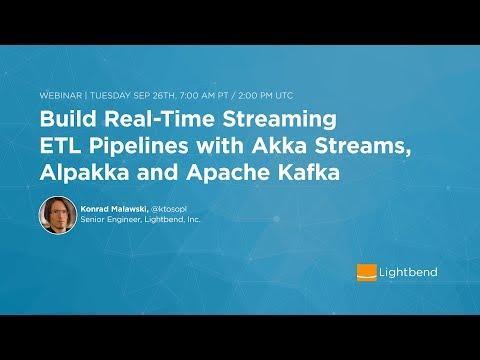 Build Real-Time Streaming ETL Pipelines With Akka Streams, Alpakka And Apache Kafka