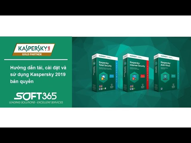 Hướng dẫn cách tải, cài đặt và sử dụng Kaspersky 2019 bản quyền chính hãng