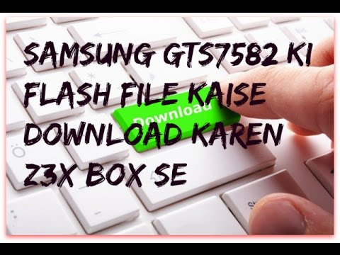 HOW TO DOWNLOAD FLASH FILE SAMSUNG GT-S 7582 BY Z3X BOX