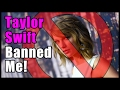 Taylor Swift Banned Me!