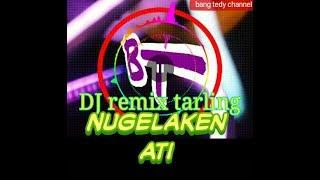 DJ remix tarling nugelaken ati