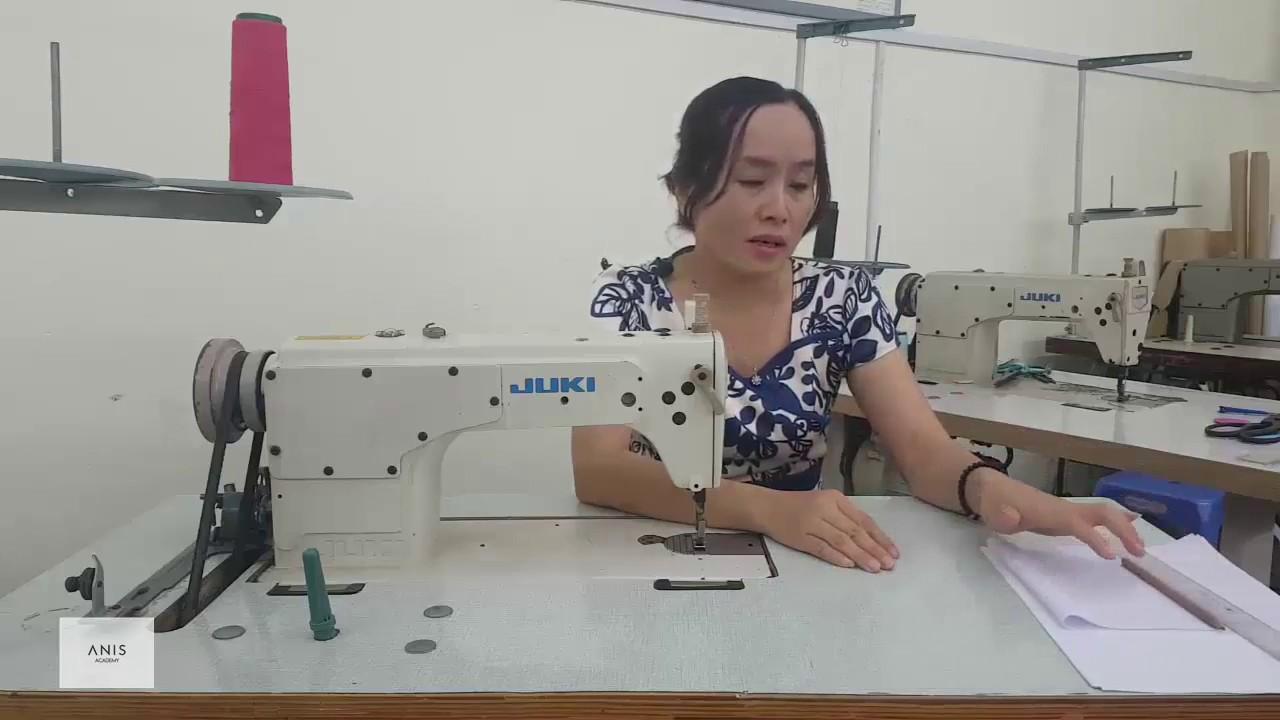 [Bài 1] - Hướng dẫn sử dụng máy may công nghiệp và các đường may cơ bản