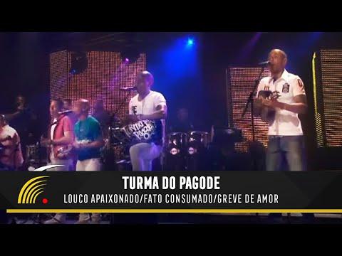 Turma do Pagode - Louco Apaixonado/Fato Consumado/Greve de Amor (Ao Vivo)