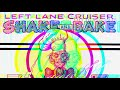 Left Lane Cruiser - Shake and Bake [official]