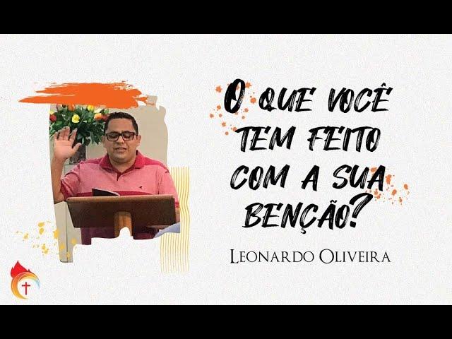 O QUE VOCÊ TEM FEITO COM A SUA BENÇÃO? I Leonardo Oliveira 06.10.21