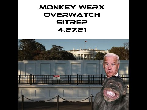 Monkey Werx Overwatch SITREP 4 27 21