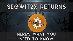 Segwit2x Returns | Here's what you need to know