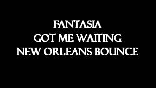 FANTASIA - GOT ME WAITING (NEW ORLEANS BOUNCE)
