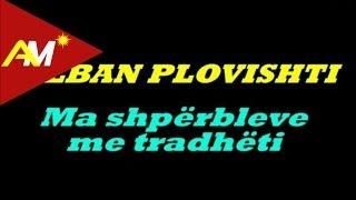 Alban Plovishti - Ma shperbleve me tradheti (Video - Tekst)