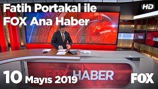 10 Mayıs 2019 Fatih Portakal Ile Fox Ana Haber