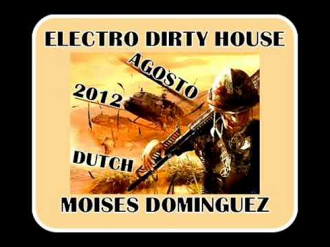 Sesion electro house dirty dutch agosto 2012 moises for Dirty dutch house music