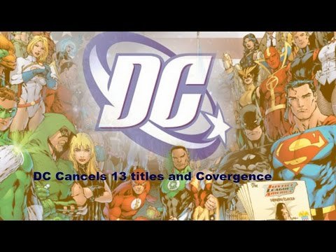 DC cancels 13 titles and Covergence