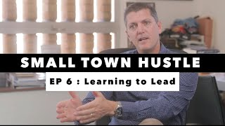 Small Town Hustle | EP 6 | Learning To Lead