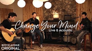 Boyce Avenue - Change Your Mind (Live & Acoustic) on Apple & Spotify