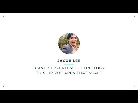 Jacob Lee - Using Serverless Technology to Ship Vue Apps That Scale | VueConf 2017