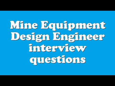 Mine Equipment Design Engineer interview questions