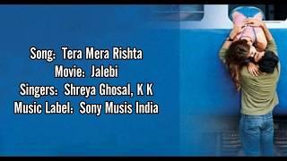 Tera Mera Rishta Song Lyrics || KK & Shreya Ghoshal || Varun & Rhea || Jalebi