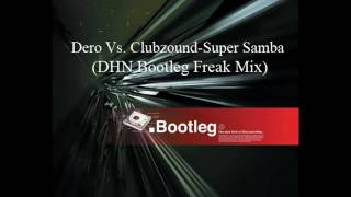 Dero Vs. Clubzound-Super Samba (DHN Bootleg Freak Mix)