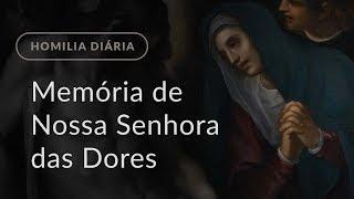 Memória de Nossa Senhora das Dores (Homilia Diária.953)