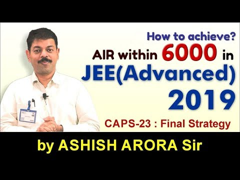 How to Achieve AIR within 6000 in JEE Advanced 2019 | CAPS 23 by Ashish Arora Sir