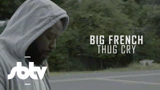 Big French | Thug Cry [Music Video]: SBTV