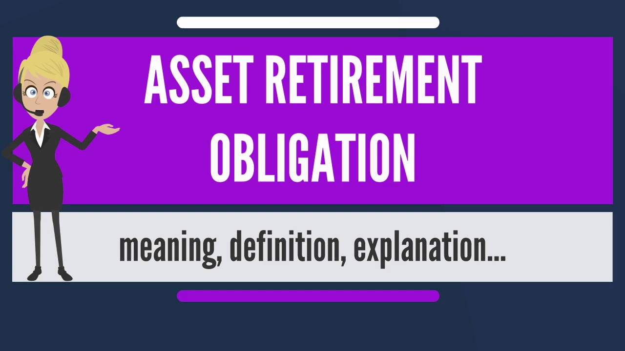 What is ASSET RETIREMENT OBLIGATION? What does ASSET RETIREMENT OBLIGATION  mean?