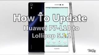 update Huawei ascend P7 L10 To Lollipop 5.1.1 (Easy,English)