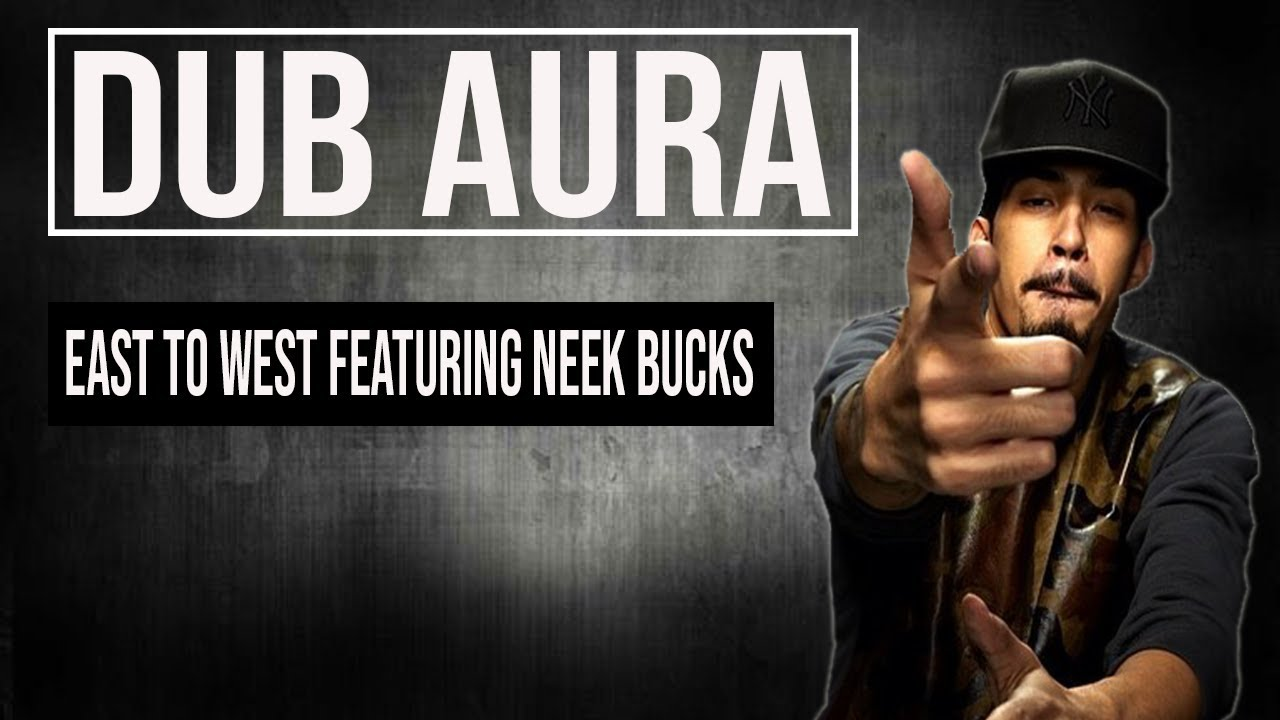 Dub Aura Feat  Neek Bucks -  East to West