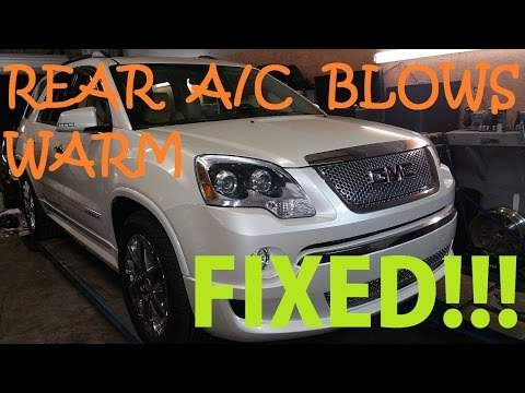 2012 GMC Acadia Rear A/C Blows Warm - FIXED!!!
